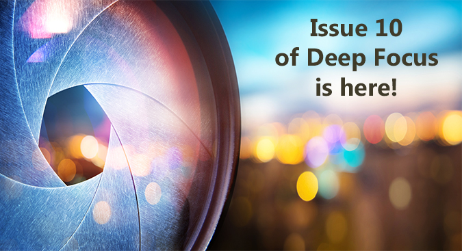 Click to download Issue 10 of Deep Focus!