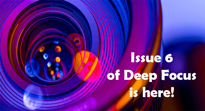 Click to download Issue 6 of Deep Focus!