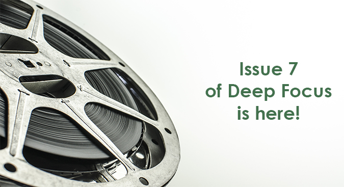 Click to download Issue 7 of Deep Focus!