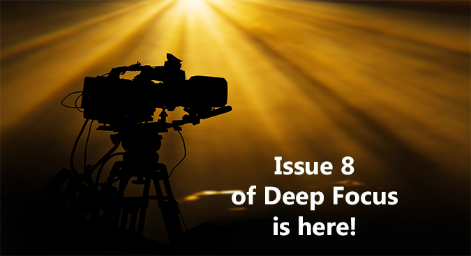 Click to download Issue 8 of Deep Focus!