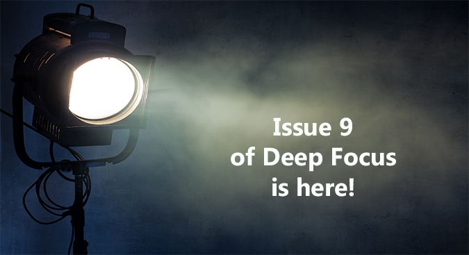 Click to download Issue 9 of Deep Focus!